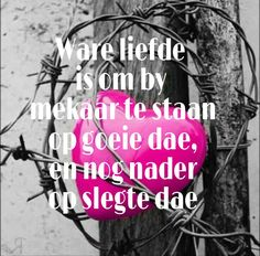 Ware liefde is The Power Of Love, Love Of My Life, Forever Love Quotes, Love Dare, Afrikaanse Quotes, Meaning Of Love, Special Quotes, Positive Thoughts, Romans
