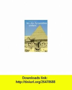 Wo die Pyramiden stehen. ( Ab 10 J.). (9783491374539) David Macaulay , ISBN-10: 3491374537  , ISBN-13: 978-3491374539 ,  , tutorials , pdf , ebook , torrent , downloads , rapidshare , filesonic , hotfile , megaupload , fileserve