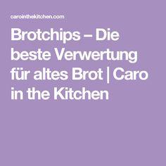 Brotchips – Die beste Verwertung für altes Brot | Caro in the Kitchen