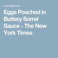 Eggs Poached in Buttery Sorrel Sauce - The New York Times