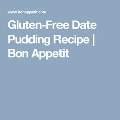 Gluten-Free Date Pudding Recipe | Bon Appetit