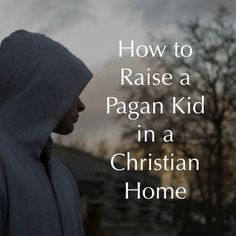 Fantastic Article!!! I need to Read it again and again....  How to Raise a Pagan Kid in a Christian home