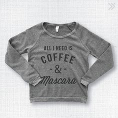 All I Need is Coffee & Mascara Sweatshirt