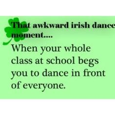 or your mum asks you to dance for strangers, or friends, or ...