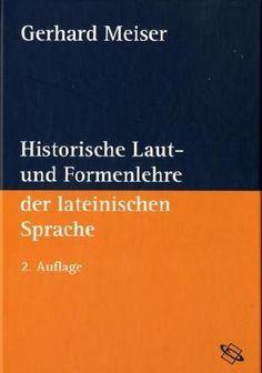 Historische Laut- und Formenlehre der lateinischen Sprache / Gerhard Meiser - Darmstadt : Wissenschaftliche Buchgesellschaft, 2006