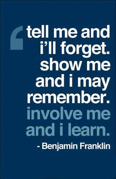 An incredible quote that speaks to student-engaged learning. Getting students directly involved with their learning by personalizing it and making it applicable to real-life situations is crucial in formulating effective instructive methods and empowering each individual learner.