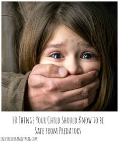 10 Things Your Child Should Know to be Safe from Predators--Tips for parents and children on child safety and predators from a child safety speaker.