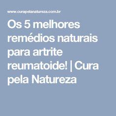 Os 5 melhores remédios naturais para artrite reumatoide! | Cura pela Natureza