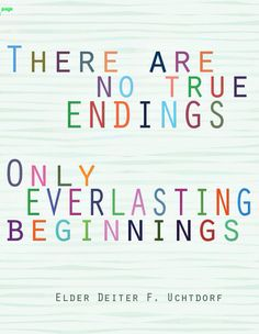 Everlasting beginnings, what an encouraging and empowering thought.