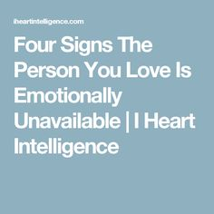 Four Signs The Person You Love Is Emotionally Unavailable | I Heart Intelligence