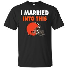 Cleveland Browns T shirts I Married Into This Hoodies Sweatshirts