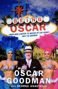 For the Vegas Vacationer: Being Oscar: From Mob Lawyer to Mayor of Las Vegas - Only in America