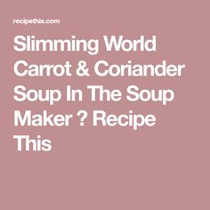 Welcome to my latest Slimming World Soup and this soup maker recipe is for carrot and coriander. One of my true favourites carrot and coriander soup can give a… Slimming World, Carrot And Coriander Soup, Recipes, Fabricant, Cilantro, Recipe, Carrots, Rezepte