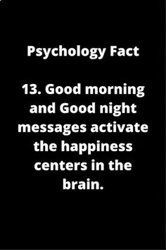Good morning & goodnight messages activate the happiness centers of the brain.    —Huh? Last year it became a pattern to send/receive good morning/goodnight messages; something I didn't normally do (if at all)  When these messages slowed/stopped, the pattern was disrupted. I didn't think about an emotional effect. Messages did make me happy tho. ~Missy #GoodnightMessages