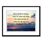HEBREWS 11:1 Large Framed Print Encourage all with our awe-inspiring Hebrews 11:1 designs on beautiful Tees, Apparel, and gifts at Heavenly Blessings. This uplifting Hebrews 11:1 design is the perfect gift for birthdays, holidays, or any occasion. Now faith is being sure of what we hope for and certain of what we do not see.  All designs can be customized to add names, dates, events, or any verse/quote. Contact us with any requests. http://www.cafepress.com/heavenlyblessings/11726646…