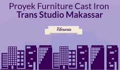Proyek Furniture Cast Iron Trans Studio Makassar - FilMaria