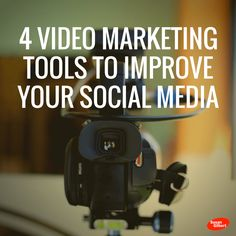 4 Video Marketing Tools to Improve Your Social Media