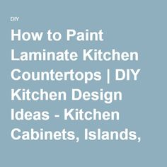 How to Paint Laminate Kitchen Countertops   DIY Kitchen Design Ideas - Kitchen Cabinets, Islands, Backsplashes   DIY