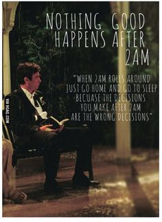 """""""When it's 2am, just go to sleep"""" ~Ted Mosby"""