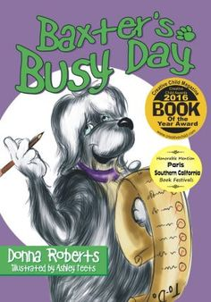 Baxter's Busy Day. Written by Donna Roberts and illustrated by Ashley Teets. Headline Books; Children's Picture Books