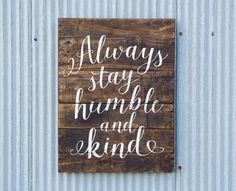 Always Stay Humble And Kind Sign, Farmhouse Decor, Humble and Kind Wood Pallet Sign, Farmhouse Style Gift Pallet Art Rustic Country Music by ToEachHisOwnDesigns on Etsy https://www.etsy.com/listing/465287390/always-stay-humble-and-kind-sign
