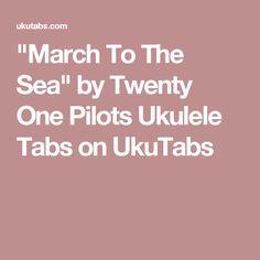 """March To The Sea"" by Twenty One Pilots Ukulele Tabs on UkuTabs"