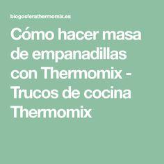 Cómo hacer masa de empanadillas con Thermomix - Trucos de cocina Thermomix