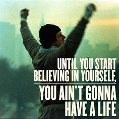 Until you start believing in yourself, you ain't gonna have a life | Hasta que no empieces a creer en ti mismo no vas a tener una vida