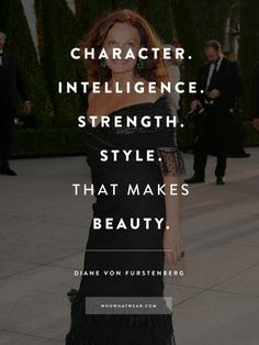 """""""Character. Intelligence. Strength. Style. That makes beauty."""" - #DVF #Quotes"""