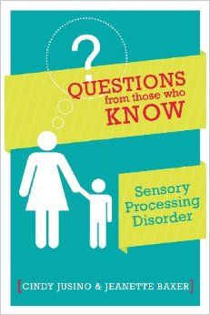 QUESTIONS from those who KNOW. SPD. Sensory Processing Disorder. Cindy Jusino & Jeanette Baker Sensory Processing Disorder Parent Support.