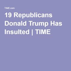 19 Republicans Donald Trump Has Insulted   TIME