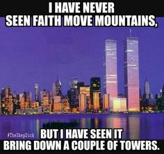 Except that the 9/11 story they are telling us is lies!!!! But faith does far more harm than good.