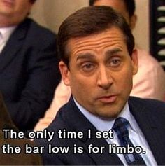 """Michael Scott quotes - """"The only time I set the bar low is for limbo."""" quotes 30 Michael Scott Quotes with Important Life Michael Scott quotes - """"The only time I set the bar low is for limbo."""" quotes 30 Michael Scott Quotes with Important Life Lessons Worlds Best Boss, Worlds Best Memes, Office Memes, Important Life Lessons, All That Matters, The Villain, Parks, Look At You, In This World"""