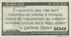 George Meany Money Quote saying economists are so revered that their expertise is granted without evidence Money Quotes, Economics, Finance, Sayings, Flower, Funny, Lyrics, Quotes About Money, Ha Ha