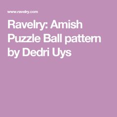 Ravelry: Amish Puzzle Ball pattern by Dedri Uys