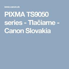 PIXMA TS9050 series - Tlačiarne - Canon Slovakia
