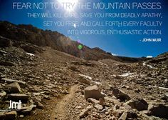 Quote by John Muir. Photo on the JMT. Check out The Muir Project on Kickstarter - http://www.kickstarter.com/projects/themuirproject/mile-mile-and-a-half-a-feature-documentary