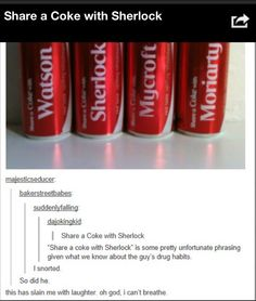 "Why ""Share a Coke with Sherlock"" may not be the wisest ad campaign. Also, why Sherlock coca-cola cans aren't available in my country? Sherlock Holmes, Sherlock Fandom, Quotes Sherlock, Watson Sherlock, Sherlock John, Jim Moriarty, Funny Sherlock, Sherlock Bored, Sherlock Poster"