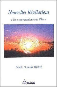 Nouvelles Révélations : Une conversation avec Dieu de Neale Donald Walsch, http://www.amazon.fr/dp/2920987682/ref=cm_sw_r_pi_dp_wWF7sb1A79VYF