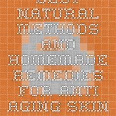 Best Natural Methods and Homemade Remedies for Anti Aging Skin Treatment