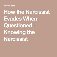 How the Narcissist Evades When Questioned | Knowing the Narcissist