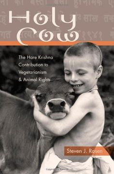 Holy Cow: The Hare Krishna Contribution to Vegetarianism and Animal Rights by Steven J. Rosen