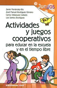 Actividades y juegos cooperativos para educar en la escuela y en el tiempo libre / Javier Fernández Río... [et al.]