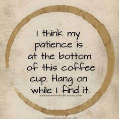 I think all my patience is at the bottom of this coffee cup. I think all my patience is at the bottom of this coffee cup. Coffee Talk, Coffee Is Life, I Love Coffee, Coffee Break, Coffee Shop, Coffee Cups, Coffee Coffee, Coffee Signs, Funny Coffee