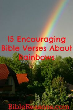 The rainbow was a sign from God to Noah that He promised never to destroy the earth by flood for the judgment of sin.  Let's find out more. CLICK FOR 15 RAINBOW BIBLE VERSES!