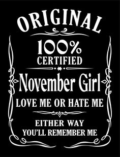 Original 100 certified November Girl love me or hate me either way you ll remember me birthday Princess Warrior Queen Diva SVG 3 The Effective Pictures We Offer You About Birthday Month calendar A quality picture can tell you many Best Birthday Wishes Quotes, Thank You For Birthday Wishes, Its My Birthday Month, Happy Birthday Text, Birthday Quotes For Me, November Birthday, Birthday Prayer, November Quotes, Country Girl Quotes
