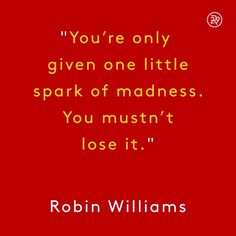 nice You're only given one little spark of madness. You mustn't los...