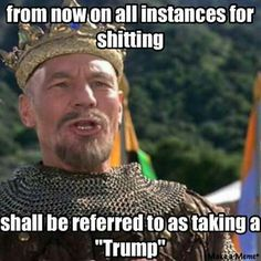 """From now on all instances for shitting shall be referred to as taking a """"Trump""""...."""