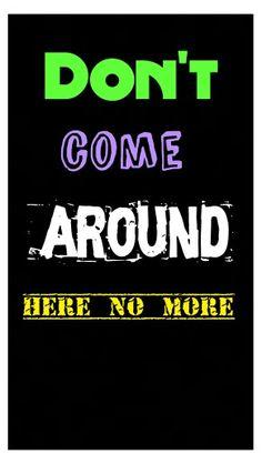 Tom Petty : Don't come around here no more.