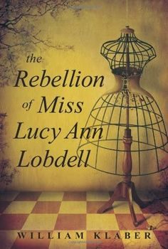 The Rebellion of Miss Lucy Ann Lobdell - anul 2014 Categoria Tineri - Ficțiune Autor și ilustrator: William Klaber Books You Should Read, Cut Her Hair, Relentless, Historical Fiction, Historical Romance, Large Prints, Fiction Books, So Little Time, Good Books